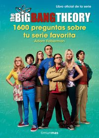 Big Bang Theory, The - 1600 Preguntas Sobre Tu Serie Favorita - Adam Faberman