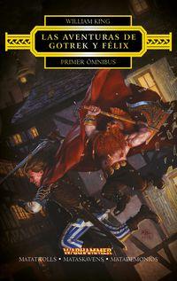 aventuras de gotrek y felix, las - primer omnibus - matatrolls / mataskavens / matademonios - William King