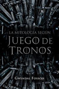 MITOLOGIA SEGUN JUEGO DE TRONOS, LA