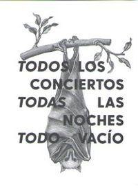 TODOS LOS CONCIERTOS, TODAS LAS NOCHES, TODO VACIO