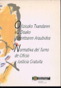 NORMATIVA DEL TURNO DE OFICIO Y JUSTICIA GRATUITA = OFIZIOZKO TXANDAREN ETA DOAKO ZUZENTZAREN ARAUBIDEA