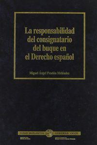 Responsabilidad Del Consignatario Del Buque En El Derecho - Miguel Angel Pendon Melendez