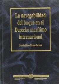 La navegabilidad del buque en el derecho maritimo internacional - Maximiliano Navas Garatea