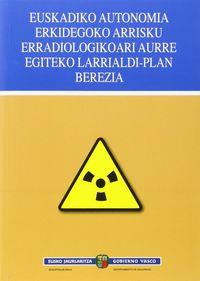 Plan Especial De Emergencia Ante El Riesgo Cardiologico De La Comunidad Autonoma De Euskadi = Euskadiko Autonomia Erkidegoko Arrisku Erradiologikoari Aurre Egiteko Larrialdi-Plan Berezia - Aa. Vv.
