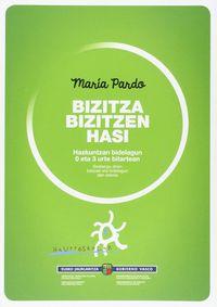 Bizitza Bizitzen Hasi - Hazkuntzan Bidelagun 0 Eta 3 Urte Bitartean - Maria Pardo