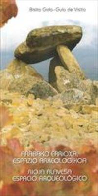 Arabako Errioxa, Espazio Arkeologikoa. Bisita Gida = Rioja Alavesa, Espacio Arqueologico. Guia De Visita - Batzuk