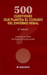 500 CUESTIONES QUE PLANTEA EL CUIDADO DEL ENFERMO RENAL