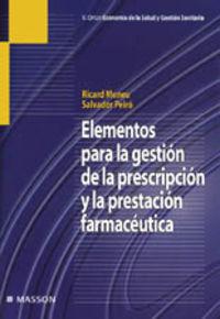 Elementos Para La Gestion De La Prescripcion Prestacion Farmaceutica - Ricard  Meneu  /  Salvador  Peiro
