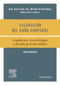 VALORACION DEL DAÑO CORPORAL - LEGISLACION, METODOLOGIA Y PRUEBA PERICIAL MEDICA