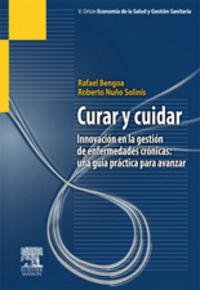Curar Y Cuidar - Innovacion En La Gestion De Enfermedades Cronicas - Rafael  Bengoa  /  Roberto  Nuño Solinis