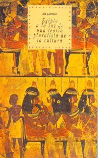 Egipto A La Luz De Una Teoria Pluralista De La Cultura - Jan Assmann