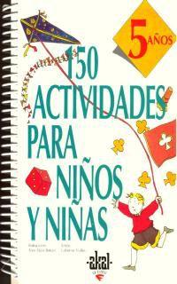 150 ACTIVIDADES PARA NIÑOS Y NIÑAS (5 AÑOS)