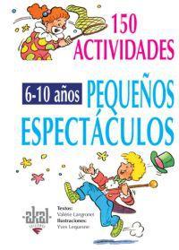 150 Actividades Y Pequeños Espectaculos De 6 A 10 Años - Valerie Langrognet