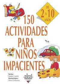 150 Actividades Para Niños Impacientes (de 2 A 10 Años) - Nanon Gardin