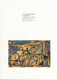 Modernidad A Debate, La - El Arte A Partir De Los Cuarenta - Aa. Vv.