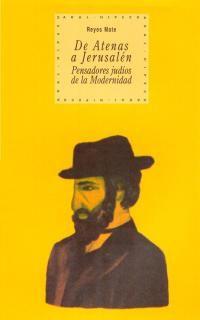 De Atenas A Jerusalen - Pensadores Judios De La Modernidad - Reyes Mate