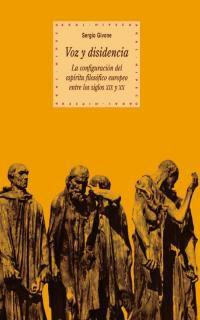 Voz Y Disidencia - La Configuracion Del Espiritu Filosofico Europeo Entre Los Siglos Xix Y Xx - Sergio Givone