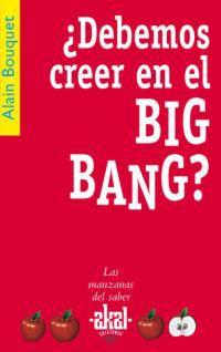 ¿DEBEMOS DE CREER EN EL BIG BANG?