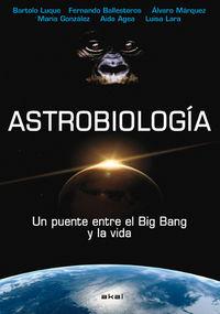 Astrobiologia - Un Puente Entre El Big Bang Y La Vida - Bartolo Luque / [ET AL. ]