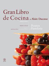 Gran Libro De Cocina De Alain Ducasse - Postres Y Pasteles - Alain Ducasse