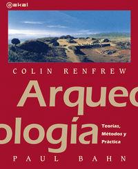 ARQUEOLOGIA - TEORIAS, METODOS Y PRACTICAS