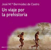 Un viaje por la prehistoria - Jose Mª Bermudez De Castro