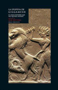 Epopeya De Gilgamesh, La - El Gran Hombre Que No Queria Morir - Jean Bottero (ed. )
