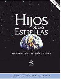 HIJOS DE LAS ESTRELLAS - NUESTRO ORIGEN, EVOLUCION Y FUTURO