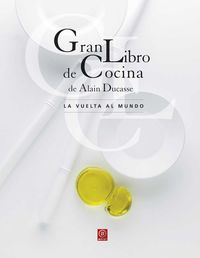 Gran Libro De Cocina De Alain Ducasse - La Vuelta Al Mundo - Alain Ducasse