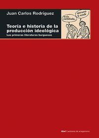 Teoria E Historia De La Produccion Ideologica - Las Primeras Literaturas Burguesas - Juan Carlos Rodriguez
