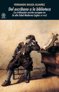 Del Escribano A La Biblioteca - La Civilizacion Escrita Europea En La Alta Edad Moderna (siglos Xv-Xvii) - Fernando Bouza