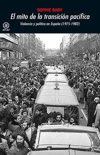 MITO DE LA TRANSICION PACIFICA, EL - VIOLENCIA Y POLITICA EN ESPAÑA (1975-1982)