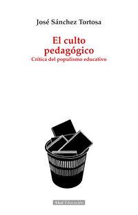 Culto Pedagogico, El - Critica Del Populismo Educativo - Jose Sanchez Tortosa