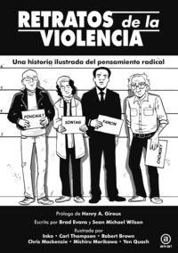 Retratos De La Violencia - Una Historia Ilustrada Del Pensamiento Radical - Brad Evans / Sea Michael Wilson
