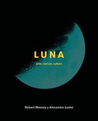 Luna - Arte, Ciencia, Cultura - Alexandra Loske / Robert Massey
