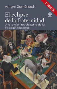 ECLIPSE DE LA FRATERNIDAD, EL - UNA REVISION REPUBLICANA DE LA TRADICION SOCIALISTA