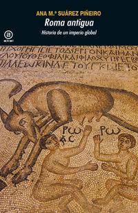 Roma Antigua - Historia De Un Imperio Global - Ana M. Suarez Piñeiro
