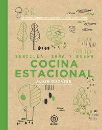 Cocina Estacional - Sencilla, Sana Y Buena - Alain Ducasse