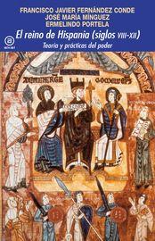 Reino E Hispania (siglos Viii-Xii) , El - Teoria Y Practicas Del Poder - Javier Fernandez Conde / Jose Maria Minguez / Ermelindo Portela