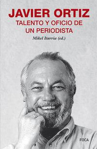 Javier Ortiz, Talento Y Oficio De Un Periodista - Javier Ortiz / Mikel Iturria (ed. )
