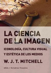 CIENCIA DE LA IMAGEN, LA - ICONOLOGIA, CULTURA VISUAL Y ESTETICA DE LOS MEDIOS