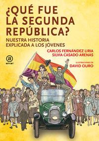 ¿que Fue La Segunda Republica? - Nuestra Historia Explicada A Los Jovenes - Carlos Fernandez Liria / Silvia Casado Arenas / David Ouro (il. )