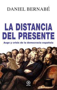 DISTANCIA DEL PRESENTE, LA - AUGE Y CRISIS DE LA DEMOCRACIA ESPAÑOLA (2010-2020)