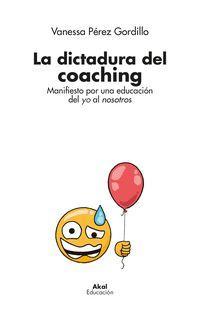 DICTADURA DEL COACHING, LA - MANIFIESTO POR UNA EDUCACION DEL YO AL NOSOTROS