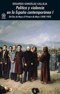POLITICA Y VIOLENCIA EN LA ESPAÑA CONTEMPORANEA I - DEL DOS DE MAYO AL PRIMERO DE MAYO (1808-1903)