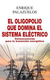 OLIGOPOLIO QUE DOMINA EL SISTEMA ELECTRICO, EL - CONSECUENCIAS DE LA TRANSICION ENERGETICA