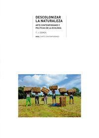 DESCOLONIZAR LA NATURALEZA - ARTE CONTEMPORANEO Y POLITICAS DE LA ECOLOGIA