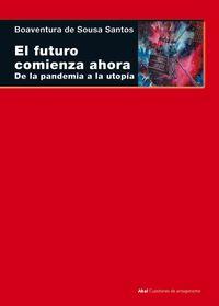 FUTURO COMIENZA AHORA, EL - DE LA PANDEMIA A LA UTOPIA