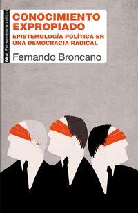 CONOCIMIENTO EXPROPIADO - EPISTEMOLOGIA POLITICA EN UNA DEMOCRACIA RADICAL