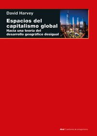 espacios del capitalismo global - hacia una teoria del desarrollo geografico desigual - David Harvey